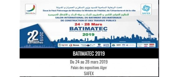 Participation in BATIMATEC EXPO 22 EDITION 24 - 28 March 2019 PALAIS DES EXPOSITIONS PINS MARITIMES ALGERIE STAND AE04 PAVILLON